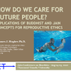 How Do We Care For Future People? Buddhist and Jain Ideas for Reproductive Ethics (Part 1)