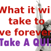 What it will take to live forever ? Take the QUIZ
